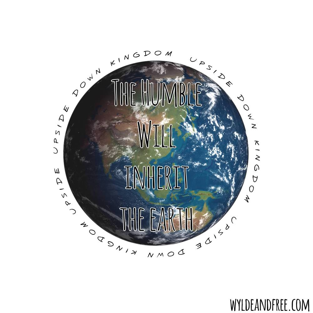 The humble will inherit the earth. wyldeandfree.com